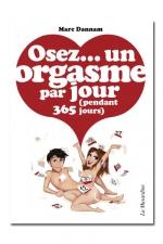 Osez un orgasme par jour - 365 bonnes raisons pour avoir un orgasme par jour pendant 1 an !